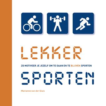 Lekker Sporten! zo motiveer je jezelf om te gaan en te blijven sporten